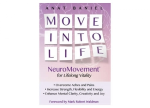 Move Into Life by Anat Baniel