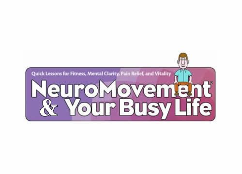 Neuromovement and Your Busy Life Exercises for pain relief